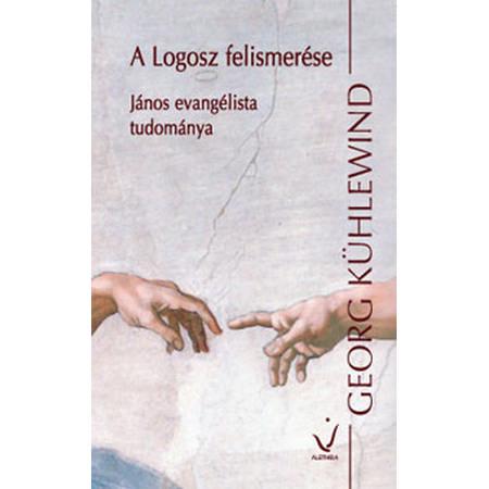 Georg Kühlewind – A Logosz felismerése – János evangélista tudománya