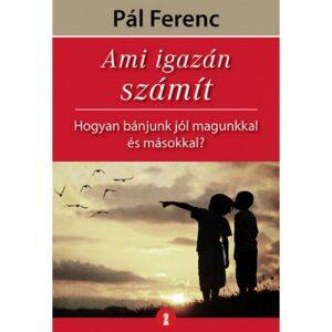 Pál Ferenc (Feri atya) – Ami igazán számít