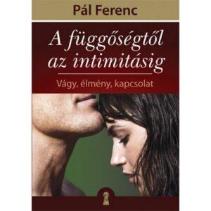 Pál Ferenc (Feri atya) – A függőségtől az intimitásig