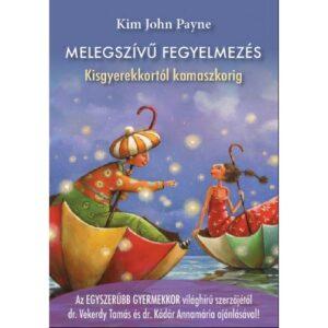 Kim John Payne – Melegszívű fegyelmezés