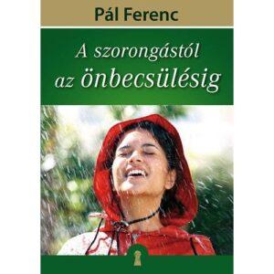 Pál Ferenc (Feri atya) – A szorongástól az önbecsülésig