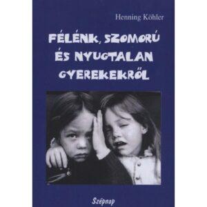 Köhler, Henning: Félénk, nyugtalan és szomorú gyerekekről; Szépnap Kiadó